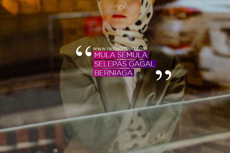 MULA SEMULA SELEPAS GAGAL BERNIAGA